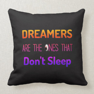 Dreamers Are The Ones That Don't Sleep - Pillow