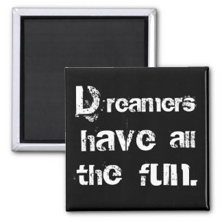 Dreamers Have Fun Magnet