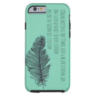 Dreamers in this Crazy World Tough iPhone 6 Case