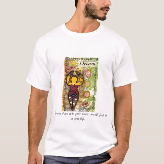 dreamgoddess, If you can shape it in your mind,... T-Shirt