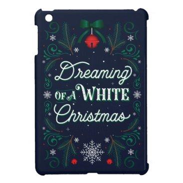 Dreaming of a White Christmas iPad Mini Case
