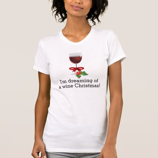 Dreaming Of A Wine Christmas Funny Holiday Design T Shirts