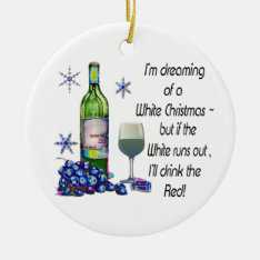 Dreaming Of White Christmas, Funny Wine Art Gifts Ceramic Ornament at Zazzle