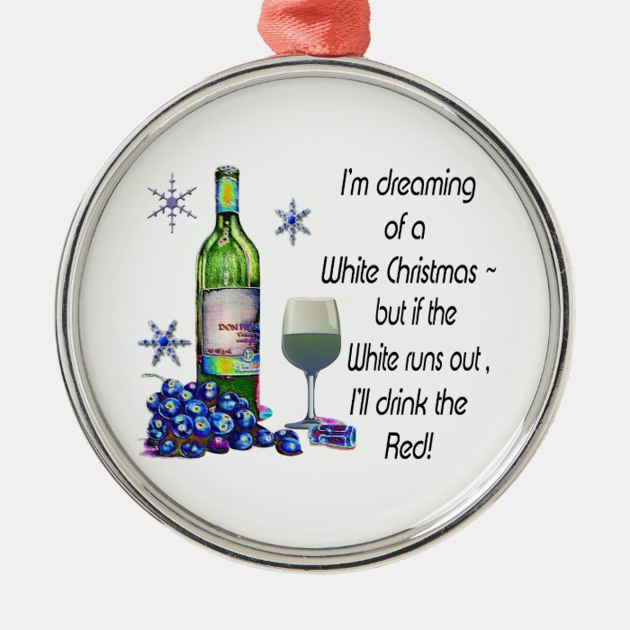 Dreaming of White Christmas, Funny Wine Art Gifts Metal Ornament