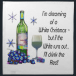 "Dreaming of White Christmas, Funny Wine Art Gifts Napkin<br><div class=""desc"">I&#39;m dreaming of a White Christmas - but if the White runs out,  I&#39;ll drink the Red,  Humorous Wine Art design</div>"