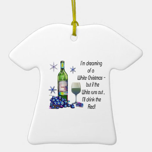 Dreaming of White Christmas, Funny Wine Art Gifts Christmas Tree Ornament