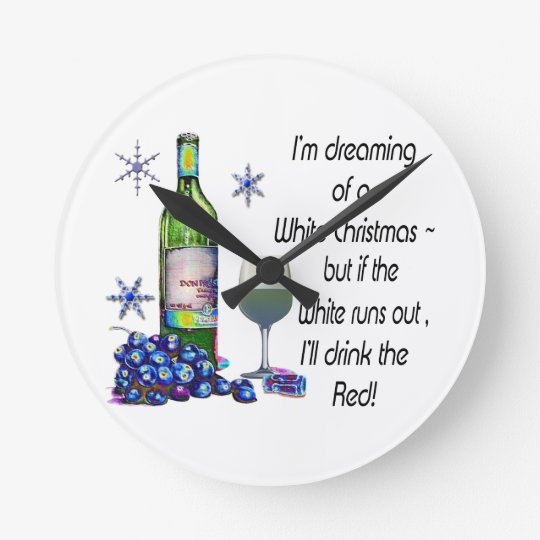 Dreaming of White Christmas, Funny Wine Art Gifts Round Clock