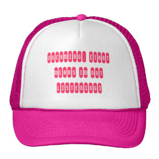 Dreaming. [That means Im not listening] Trucker Hat