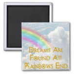 Dreams Are Found At Rainbows End Fridge Magnets