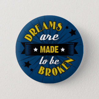 Dreams Are Made to be Broken Pinback Button
