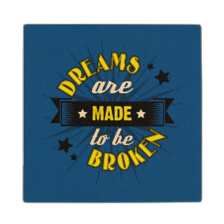 Dreams Are Made to be Broken Wood Coaster