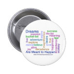 Dreams Are Meant to Happen (bright) Buttons