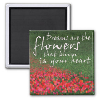 Dreams are the flowers fridge magnets