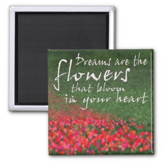 Dreams are the flowers magnet