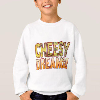 Dreams Blue Cheesy Sweatshirt