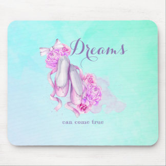 Dreams Can Come True Ballet Slippers in Watercolor Mouse Pad