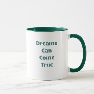 Dreams can come true mug