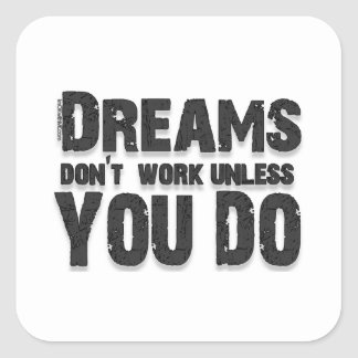 Dreams Don t Work Square Stickers