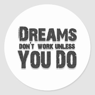 Dreams Don t Work Round Stickers