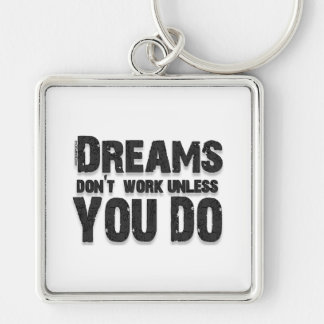 Dreams Don't Work Key Chains