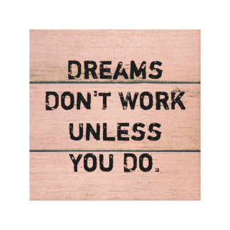 """""""Dreams Don't Work Unless You Do."""" Canvas Print"""