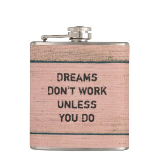 """Dreams Don't Work Unless You Do."" Flask"