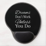 Dreams Don't Work Unless You Do Gel Mouse Pad