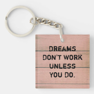 """Dreams Don't Work Unless You Do."" Keychain"