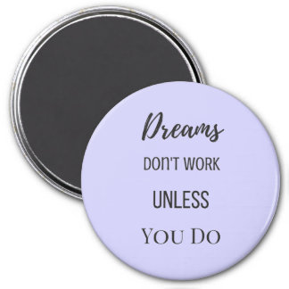 Dreams Don't Work Unless You Do Magnet
