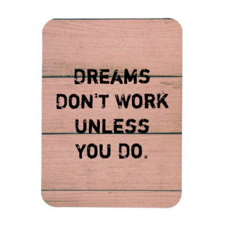 """Dreams Don't Work Unless You Do."" Magnet"