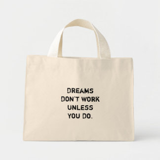 """""""Dreams Don't Work Unless You Do."""" Mini Tote Bag"""
