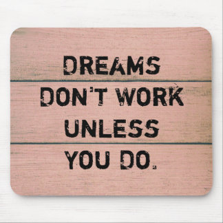 """""""Dreams Don't Work Unless You Do."""" Mouse Pad"""