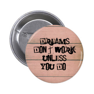 """""""Dreams Don't Work Unless You Do."""" Pinback Button"""