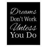 Dreams Don't Work Unless You Do Posters