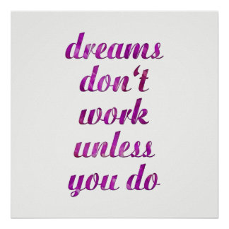 Dreams Don't Work Unless You Do Quote Art Print