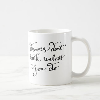 Dreams Dont Work Unless You Do Typography Script Coffee Mug