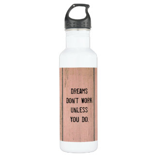 """Dreams Don't Work Unless You Do."" Wood Water Bottle"