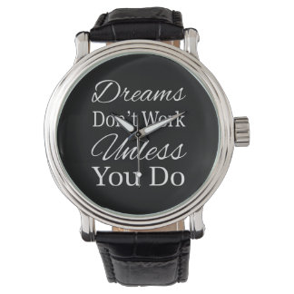 Dreams Don't Work Unless You Do Wristwatch