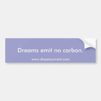 Dreams emit no carbon. bumper sticker