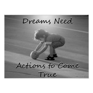 Dreams Need action to come true Poster