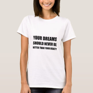 Dreams Never Better Than Reality T-Shirt