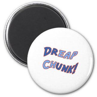 DREAP CHUNK MAGNET
