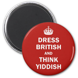 Dress British  and  Think Yiddish 2 Inch Round Magnet