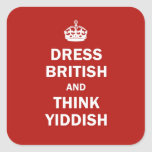 Dress British  and  Think Yiddish Square Stickers