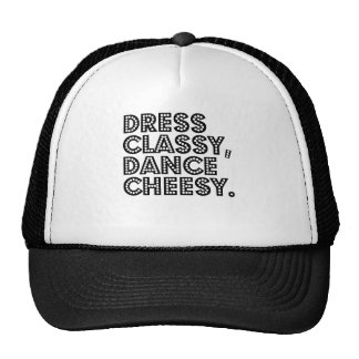 Dress Classy, Dance Cheesy. Trucker Hat