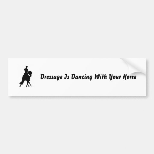 Dressage Is Dancing With Your Horse Bumper Stickers