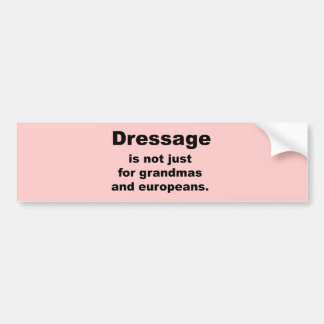 Dressage Is Not Just For... Bumper Stickers