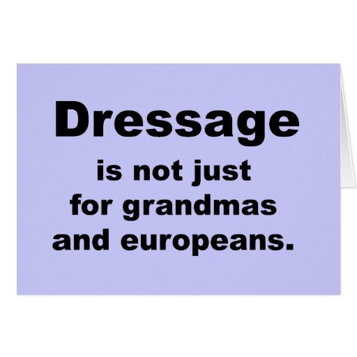 Dressage Is Not Just For... Card