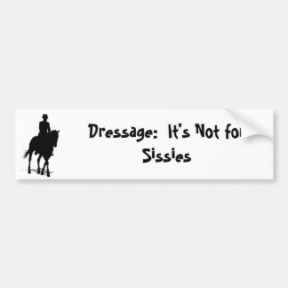Dressage: It's Not for Sissies Bumper Sticker