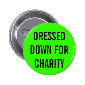 Dressed Down For Charity Pinback Button